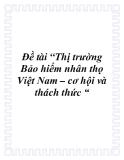 Đề tài: Thị trường Bảo hiểm nhân thọ Việt Nam – cơ hội và thách thức