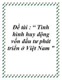 """Đề tài về: Tình hình huy động vốn đầu tư phát triển ở Việt Nam """""""