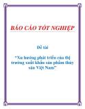 Đề tài về: Xu hướng phát triển của thị trường xuất khẩu sản phẩm thủy sản Việt Nam