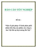 Báo cáo: Một số giải pháp về kênh phân phối nhằm tiêu thụ sản phẩm của công ty bia Việt Hà tại thị trường Hà Nội