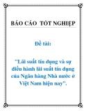 """Đề tài: """"Lãi suất tín dụng và sự điều hành lãi suất tín dụng của Ngân hàng Nhà nước ở Việt Nam hiện nay""""."""