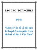 Đề tài: Một số vấn đề về đổi mới kế hoạch 5 năm phát triển kinh tế xã hội ở Việt Nam