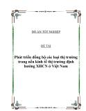 """Đề tài : """" Phát triển đồng bộ các loại thị trường trong nền kinh tế thị trường định hướng XHCN ở Việt Nam"""" ."""