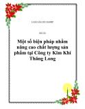 Đề tài: Một số biện pháp nhằm nâng cao chất lượng sản phẩm tại Công ty Kim Khí Thăng Long