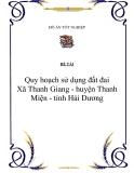 Đề tài tốt nghiệp: Quy hoạch sử dụng đất đai Xã Thanh Giang - huyện Thanh Miện - tỉnh Hải Dương