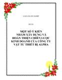 MỘT SỐ Ý KIẾN NHẰM XÂY DỰNG VÀ HOÀN THIỆN CHIẾN LƯỢC KINH DOANH CỦA CÔNG TY VẬT TƯ THIẾT BỊ ALPHA