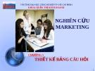 Nghiên cứu Marketing: Thiết kế bảng câu hỏi