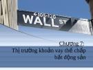 Thị trường tài chính - Chương 7: Thị Trường khoản vay thế chấp bất động sản