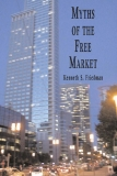 MYTHS OF THE FREE MARKET - Kenneth S. Friedman