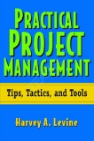 Practical Project Management Tips, Tactics, and Tools