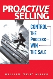 "ProActive Selling Control the Process— Win the Sale William ""Skip"" Miller"