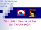 Tiểu luận quản trị marketing: Sản phẩm bia chai và bia lon Thanh Hoa