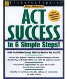 ACT™ EXAM SUCCESS In Only 6 Steps