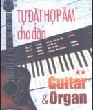 Ebook Tự đặt hợp âm cho đàn Guitar và Organ (Tập 2) - Sơn Hồng Vỹ