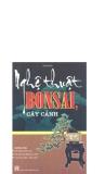 Ebook Nghệ thuật bonsai, cây cảnh: Phần 1 - NXB Hà Nội