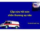 Cấp cứu hồi sức chấn thương sọ não - TS.BS Đỗ Quốc Huy
