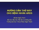 HƯỚNG DẪN THỞ MÁY CHO BỆNH NHÂN ARDS - BS Bùi Nghĩa Thịnh