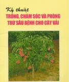 Ebook Kỹ thuật trồng, chăm sóc và phòng trừ sâu bệnh cho cây vải - PGS.TS. Lê Văn Thuyết (chủ biên)