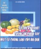 Ebook Sổ tay kỹ thuật trồng và chăm sóc một số chủng loại cây ăn quả - NXB Khoa học Kỹ thuật