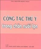 Ebook Công tác thú y trong chăn nuôi lợn - Ths Nguyễn Ngọc Phục