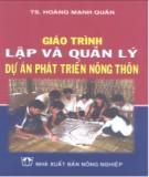 Giáo trình Lập và Quản lý dự án phát triển nông thôn - TS. Hoàng Mạnh Quân