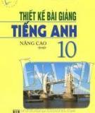 Tiếng Anh 10 nâng cao - Thiết kế bài giảng Tập 1