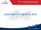 GIỚI THIỆU VỀ DỊCH VỤ IPTV