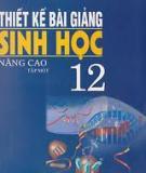 Ebook Thiết kế bài giảng Sinh học 12 nâng cao: Tập 1 - Trần Khánh Phương