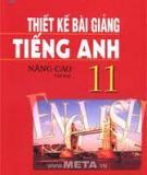 Tiếng Anh 11 nâng cao - Thiết kế bài giảng Tập 2