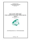 Bài giảng môn học Công nghệ sản xuất thực phẩm truyền thống - ThS. Trần Xuân Ngạch