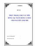 Đề tài : THỰC TRẠNG CHO VAY TIÊU DÙNG TẠI  NGÂN HÀNG Á CHÂU - PGD NGUYỄN ẢNH THỦ