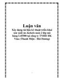 Luận văn - Xây dựng tài liệu kỹ thuật triển khai sản xuất áo Jackets nam 2 lớp mã hàng L45500 tại công ty TNHH HK Vina (Thanh Miện - Hải Dương)