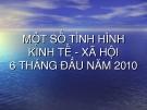 MỘT SỐ TÌNH HÌNH KINH TẾ - XÃ HỘI 6 THÁNG ĐẦU NĂM 2010