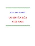 Đề cương thi tốt nghiệp: Cơ sở văn hóa Việt Nam