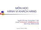 Bài giảng môn học Hành vi khách hàng - Phùng Minh Tuấn