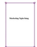 Tài liệu QTKD NHTM – Marketing Ngân hàng