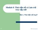Bài giảng Module 8: Thư viện số và lưu trữ truy cập mở