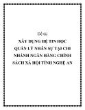 Đề tài XÂY DỤNG HỆ TIN HỌC QUẢN LÝ NHÂN SỰ TẠI CHI NHÁNH NGÂN HÀNG CHÍNH SÁCH XÃ HỘI TỈNH NGHỆ AN