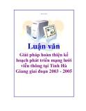 Luận văn hay: Giải pháp hoàn thiện kế hoạch phát triển mạng lưới viễn thông tại Tỉnh Hà Giang giai đoạn 2003 - 2005