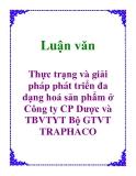 Luận văn: Thực trạng và giải pháp phát triển đa dạng hoá sản phẩm ở Công ty CP Dược và TBVTYT Bộ GTVT TRAPHACO