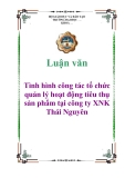 Luận văn: Tình hình công tác tổ chức quản lý hoạt động tiêu thụ sản phẩm tại công ty XNK Thái Nguyên