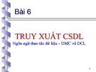 Bài 6  TRUY XUẤT CSDL Ngôn ngữ thao tác dữ liệu – DMC và DCL