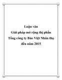 Luận văn: Giải pháp mở rộng thị phần Tổng công ty Bảo Việt Nhân thọ đến năm 2015