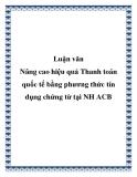 Luận văn: Nâng cao hiệu quả Thanh toán quốc tế bằng phương thức tín dụng chứng từ tại Ngân hàng TMCP Á Châu