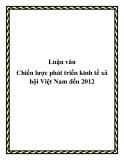 Luận văn Chiến lược phát triển kinh tế xã hội Việt Nam đến 2012