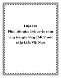 Luận văn: Phát triển giao dịch quyền chọn vàng tại ngân hàng TMCP xuất nhập khẩu Việt Nam