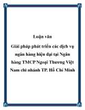 Luận văn: Giải pháp phát triển các dịch vụ ngân hàng hiện đại tại Ngân hàng TMCP Ngoại Thương Việt Nam chi nhánh TP. Hồ Chí Minh