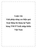 Luận văn: Giải pháp nâng cao hiệu quả hoạt động tín dụng tại Ngân hàng TMCP Xuất nhập khẩu Việt Nam