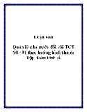 Luận văn:  Quản lý nhà nước đối với TCT 90 - 91 theo hướng hình thành Tập đoàn kinh tế
