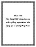Luận văn: Xây dựng thị trường giao sau nhằm phòng ngừa rủi ro biến động giá cà phê tại Việt Nam